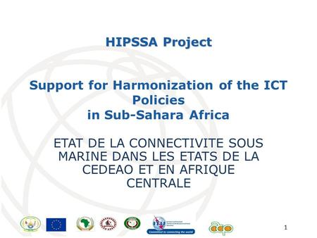 1 Support for Harmonization of the ICT Policies in Sub-Sahara Africa ETAT DE LA CONNECTIVITE SOUS MARINE DANS LES ETATS DE LA CEDEAO ET EN AFRIQUE CENTRALE.