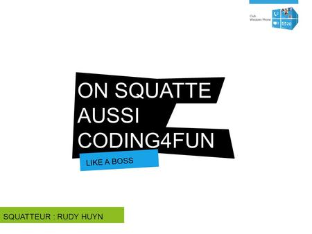 ON SQUATTE AUSSI CODING4FUN LIKE A BOSS SQUATTEUR : RUDY HUYN.