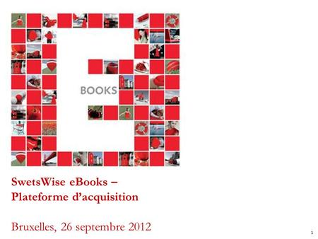 1 SwetsWise eBooks – Plateforme dacquisition Bruxelles, 26 septembre 2012.