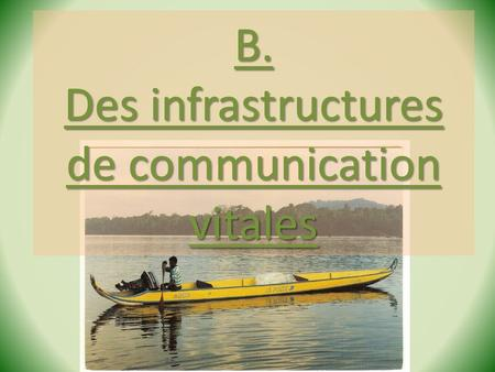 Stage Géo de la Guyane - 2013 B. Des infrastructures de communication vitales.