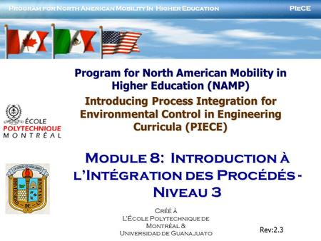 PIeCE Program for North American Mobility In Higher Education Rev:2.3 Créé à LÉcole Polytechnique de Montréal & Universidad de Guanajuato Program for North.