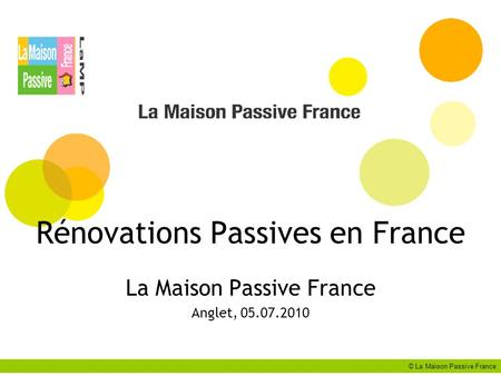 Rénovations Passives en France La Maison Passive France Anglet, 05.07.2010 © La Maison Passive France.