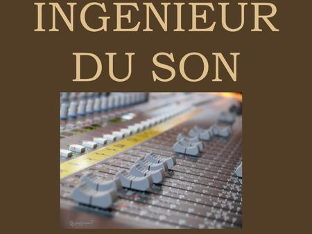 INGENIEUR DU SON.