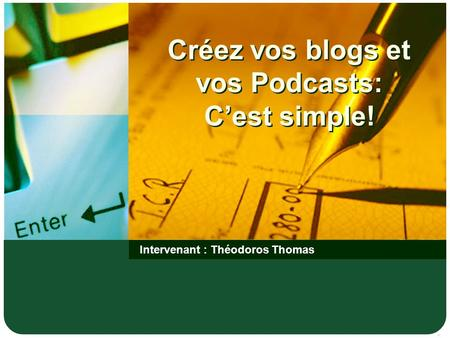 Créez vos blogs et vos Podcasts: Cest simple! Intervenant : Théodoros Thomas.