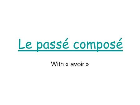 Le passé composé With « avoir ». Le passé composé By the end of this lesson: - You will know how to tell if a sentence is in the past or in the present.