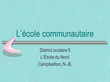 Lécole communautaire District scolaire 5 LÉtoile du Nord Campbellton, N.-B.