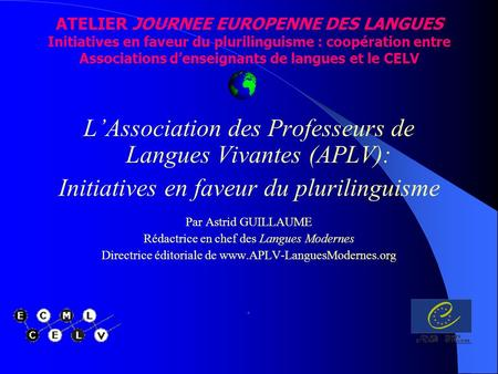 ATELIER JOURNEE EUROPENNE DES LANGUES Initiatives en faveur du plurilinguisme : coopération entre Associations denseignants de langues et le CELV LAssociation.