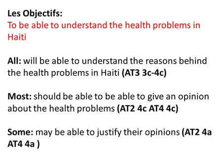 Les Objectifs: To be able to understand the health problems in Haiti All: will be able to understand the reasons behind the health problems in Haiti (AT3.