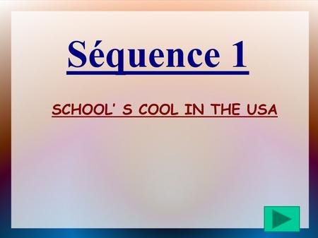 Séquence 1 SCHOOL S COOL IN THE USA LESSON 1 WANT TO ET LA PROPOSITION INFINITIVE Pour exprimer ce que tu veux, tu utilises le verbe want suivi de to.