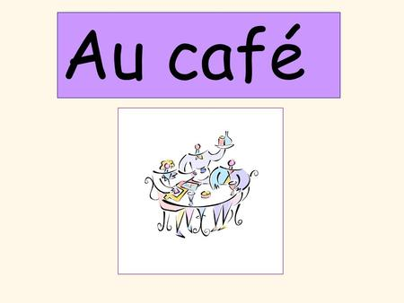 Au café. Pour commander: Vous désirez?May I help you? Et comme boisson/dessert? And for a drink/dessert? laddition Pour payer: to order: to pay: the bill/check/tab.