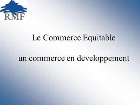 Le Commerce Equitable un commerce en developpement.