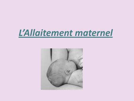 LAllaitement maternel. Introduction Lallaitement est laction de nourrir de lait un nourrisson. On différencie lallaitement artificiel au biberon de lallaitement.
