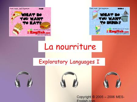 Copyright © 2005 – 2006 MES- English.com La nourriture Exploratory Languages I.