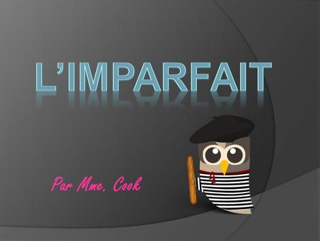 Par Mme. Cook. What is « limparfait »? The imperfect ( l'imparfait) expresses or describes continued, repeated, habitual actions or incomplete actions,