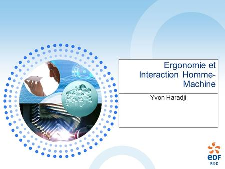 Ergonomie et Interaction Homme- Machine Yvon Haradji.