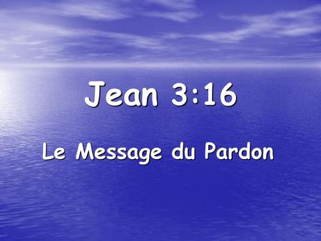 Jean 3:16 Le Message du Pardon.