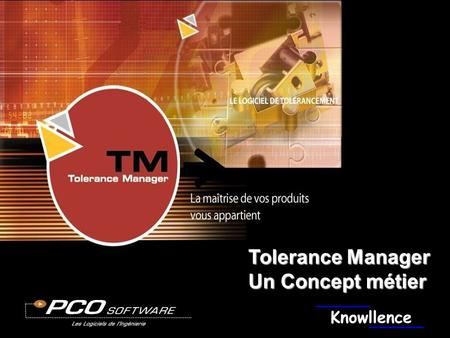 © Copyright PCO Technologies 08 / 2002 Tolerance Manager Un Concept métier.