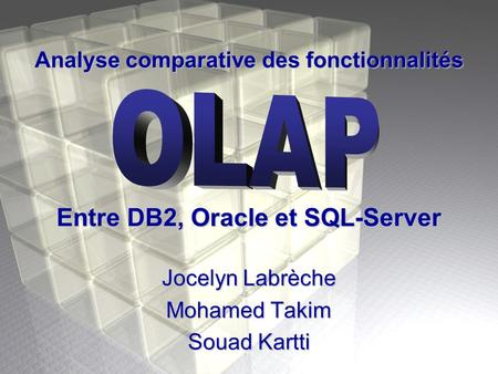 Analyse comparative des fonctionnalités Jocelyn Labrèche Mohamed Takim Souad Kartti Entre DB2, Oracle et SQL-Server.