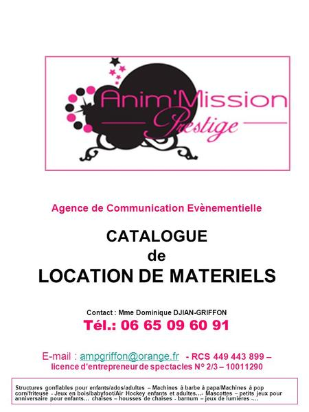 Agence de Communication Evènementielle CATALOGUE de LOCATION DE MATERIELS Contact : Mme Dominique DJIAN-GRIFFON Tél.: 06 65 09 60 91