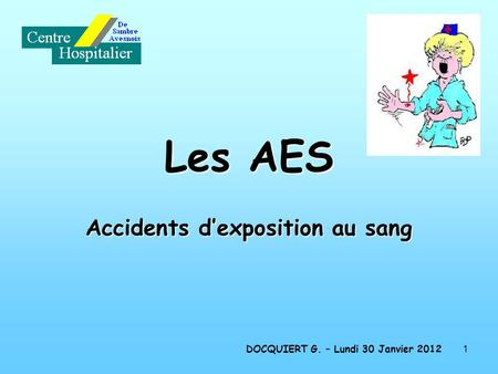 1 Les AES Accidents dexposition au sang DOCQUIERT G. – Lundi 30 Janvier 2012.