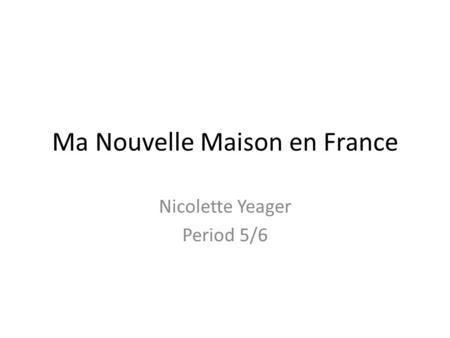 Ma nouvelle maison en france macy kemble period ppt for Concevoir ma nouvelle maison