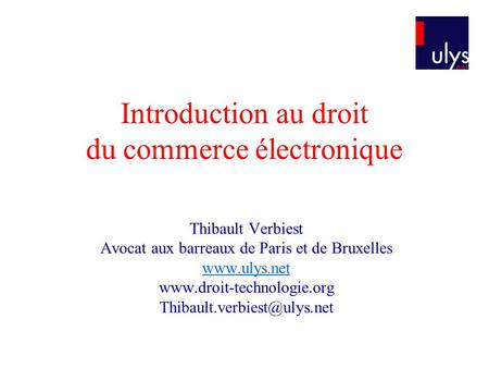 Introduction au droit du commerce électronique Thibault Verbiest Avocat aux barreaux de Paris et de Bruxelles