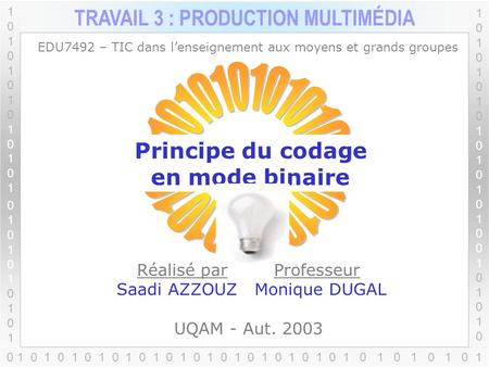 1010101010101010101010110101010101010101010101 TRAVAIL 3 : PRODUCTION MULTIMÉDIA 1010101010101010010101010101010101010100101010 0 1 0 1 0 1 0 1 0 1 0.
