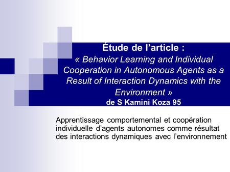 Étude de larticle : « Behavior Learning and Individual Cooperation in Autonomous Agents as a Result of Interaction Dynamics with the Environment » de S.