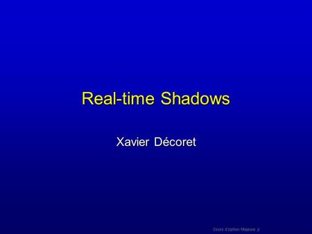 Real-time Shadows Xavier Décoret Cours d'option Majeure 2.