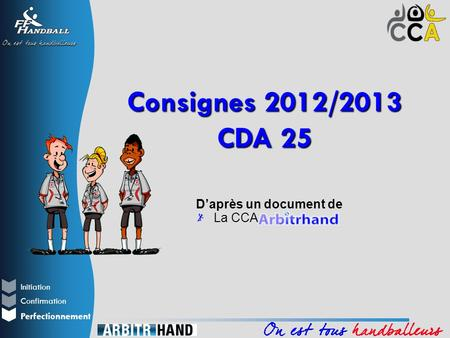 Initiation Perfectionnement Confirmation Daprès un document de La CCA Consignes 2012/2013 CDA 25.