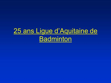 25 ans Ligue dAquitaine de Badminton. LA FILIERE COMPETITION EN AQUITAINE JEUNESSENIORSVETERANS Au Niveau National Trophée de France Intercodeps Nationaux.