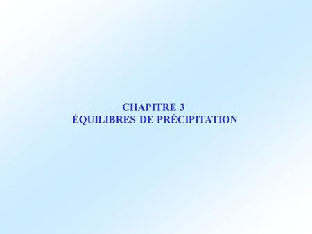 CHAPITRE 3 ÉQUILIBRES DE PRÉCIPITATION. 1 ) INTRODUCTION Exemples. Entartrage : CaCO 3 (s)Ca 2+ (aq) + CO 3 2- (aq) 1 2 sens 1 : sens direct : dissolution.