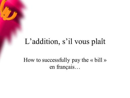 Laddition, sil vous plaît How to successfully pay the « bill » en français…