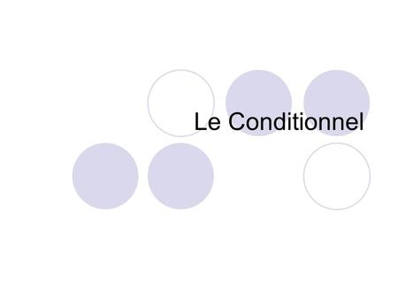 Le Conditionnel. MEANING When you use the conditionnel in French, it is translated in English as would (verb) This indicates how things could be different.