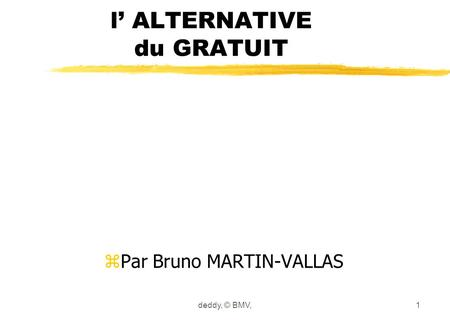 L ALTERNATIVE du GRATUIT zPar Bruno MARTIN-VALLAS deddy, © BMV,1.