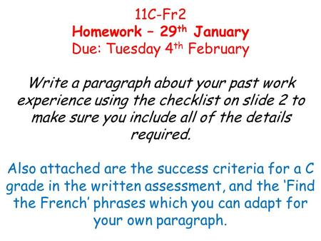 11C-Fr2 Homework – 29 th January Due: Tuesday 4 th February Write a paragraph about your past work experience using the checklist on slide 2 to make sure.