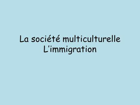 La société multiculturelle Limmigration. Checklist Shade each box red, yellow or green to identify areas for revision rouge jaune vert.