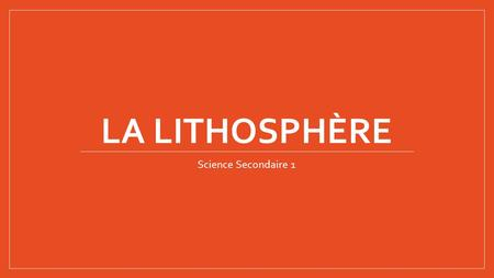 La lithosphère Science Secondaire 1.