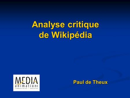 Analyse critique de Wikipédia Paul de Theux. Analyse critique de Wikipedia Critique principale : la validation des données nest pas exercée par des experts.