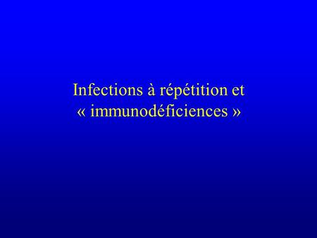 Infections à répétition et « immunodéficiences ».