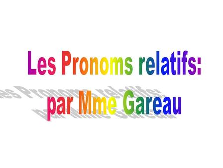 1. THE RELATIVE PRONOUN QUI. The relative pronoun ____ is a subject pronoun. It may refer to people or things, and corresponds to the English pronouns.