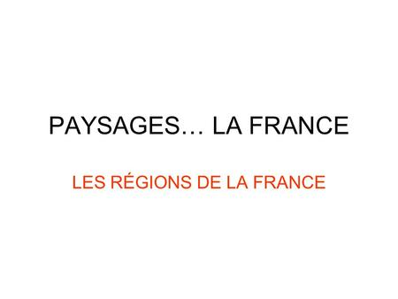 PAYSAGES… LA FRANCE LES RÉGIONS DE LA FRANCE. LA CARTE DE LA FRANCE.