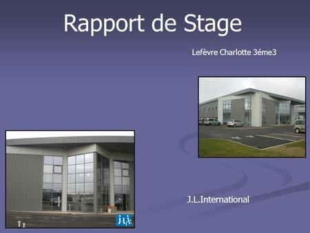 Rapport de Stage Lefèvre Charlotte 3éme3 J.L.International.