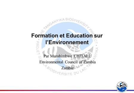 Formation et Education sur lEnvironnement Par Munshimbwe CHITALU Environmental Council of Zambia Zambie.