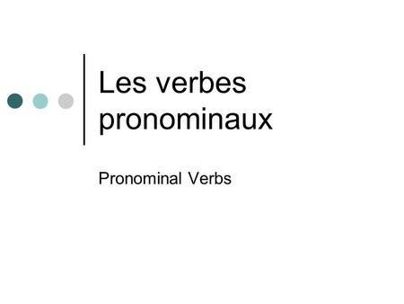 Les verbes pronominaux Pronominal Verbs. Recall the verb sappeler It means to call oneself, so when the action reflects on the subject of the action,