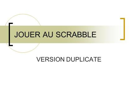 JOUER AU SCRABBLE VERSION DUPLICATE.