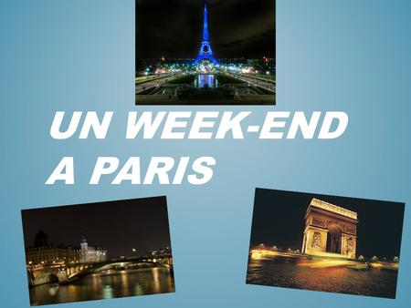 UN WEEK-END A PARIS. QUEST-CE QUE TU VAS FAIRE SAMEDI?