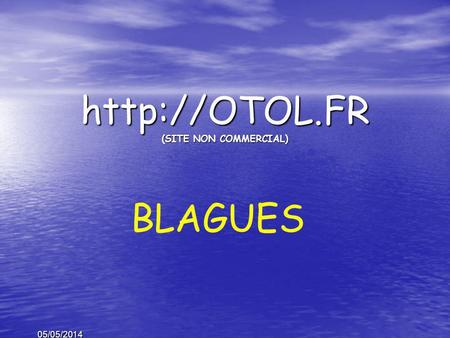 05/05/2014  (SITE NON COMMERCIAL) BLAGUES.