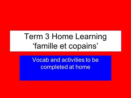 Term 3 Home Learning famille et copains Vocab and activities to be completed at home.