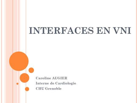 INTERFACES EN VNI Caroline AUGIER Interne de Cardiologie CHU Grenoble.